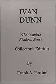 Ivan Dunn: The Complete Shadows Series-Collector's Edition: Amazon.co.uk:  Perdue, Frank A.: 9781975751807: Books