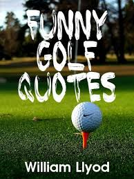Golf Quotes Inspiration Funny Golf Quotes Funniest Golf Sayings Ever Golf Humor Book