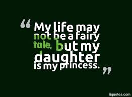 Love My Daughter Quotes Impressive Why I Love My Daughter Quotes With My Life May Not Be A Fairy Tale