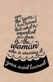 Beautiful Dress Quotes Best Of What Is Important In A Dress Is The Woman Wearing It Pictures