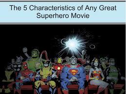 Characteristics Of A Superhero The 5 Characteristics Of Any Great Superhero Movie By Miranda