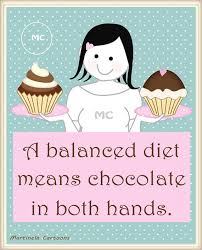 A balanced Diet means chocolate in both hands. Humorous ...