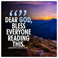 God Bless Quotes Fascinating Dear God Bless Everyone Reading This