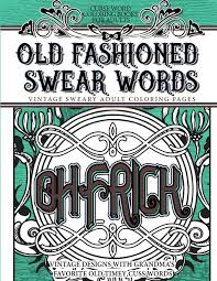 Amazoncom Curse Word Coloring Books For Adults Old Fashion Swear