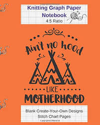 Create Your Own Knitting Chart Aint No Hood Like Motherhood Knitting Graph Paper Notebook