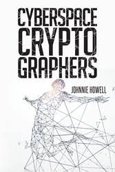 """Johnnie Howell's New Book """"Cyberspace Cryptographers"""" Is a Collection of  Seven Engrossing Short Stories With an Intriguing Variety of Compelling  Characters"""