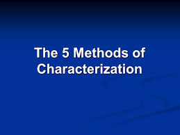 Methods Of Characterization The 5 Methods Of Characterization Ppt Download