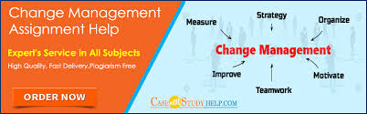 change management assignment help by expert writing service assignment help on leadership and change management