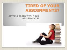 assignment help homework help getting bored your assignments
