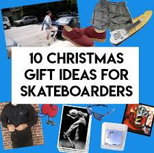 10 awesome ideas for the skateboarder in your life sellerdoor