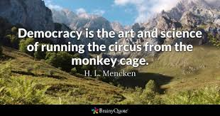 democracy quotes brainyquote democracy is the art and science of running the circus from the monkey cage