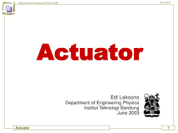 Actuator Edi Leksono Department of Engineering Physics - ppt download