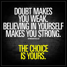 Believing In Yourself Quotes Doubt makes you weak Believing in yourself makes you strong 48