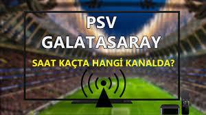 PSV Galatasaray maçı saat kaçta hangi kanalda?