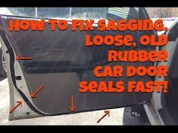 how to fix sagging loose old rubber car door seals fast and