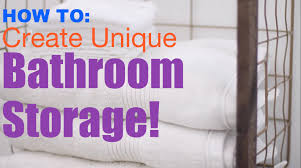 Unique Bathroom Storage How To Create Unique Bathroom Storage Spring Cleaning 5 Youtube