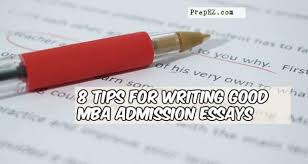 tips for writing good mba admission essays prepez tips to write the perfect mba admission essay