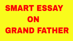 smart essay on grandfather  smart essay on grandfather