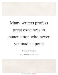 Punctuation Quotes Many Writers Profess Great Exactness In Punctuation Who