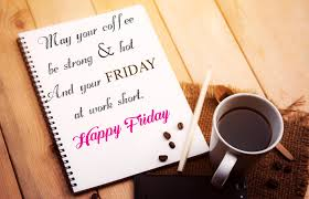 It's a drink that's easy to enjoy and can lift your spirits up with every cup. Happy Friday Images And Inspirational Friday Morning Quotes