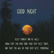 good night sleep tonight and be well know that you have done your very best today and that you will do your very best tomorrow