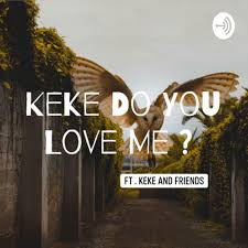 Keke Do You Love Me ?