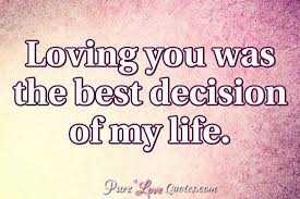 The Best Love Quotes Extraordinary Loving You Was The Best Decision Of My Life PureLoveQuotes