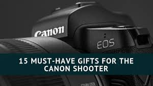 15 must have gifts for the canon shooter