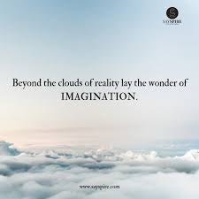 Cloud Quotes Quote On Imagination Beyond The Clouds Of Reality