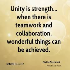 unity is strength when there is teamwork and collaboration mattie stepanek poet unity is strength when there