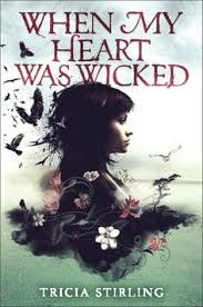 when my heart was wicked by tricia stirling february kirkus calls this novel unexpected uncanny unforgettable this character driven novel is full of