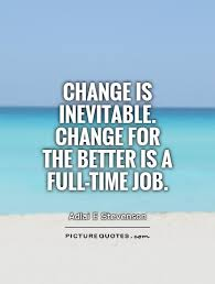 change is inevitable change for the better is a full time job change is inevitable change for the better is a full time job