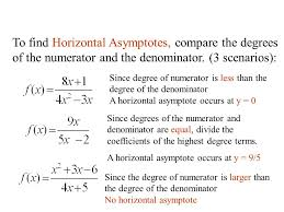 to find horizontal asymptotes compare the degrees of the numerator and the denominator