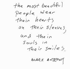 Quotes About Beautiful People Best of The Most Beautiful People Wear Their Hearts On Their Sleeves And