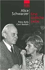 Amazon.fr - Eine tödliche Liebe. Petra Kelly und Gert Bastian - Schwarzer,  Alice - Livres