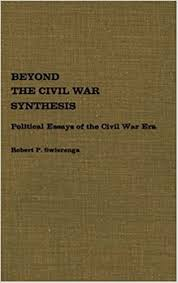 beyond the civil war synthesis political essays of the civil war  beyond the civil war synthesis political essays of the civil war era contributions in american history no 44 robert p swierenga 9780837179605