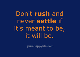 Never Settle Quotes Awesome Life Quotes Don't Rush And Never Settle If It's Meant To Be It