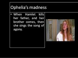 hamlet s madness and ophelia s madness 15 ophelia s madness bull when hamlet