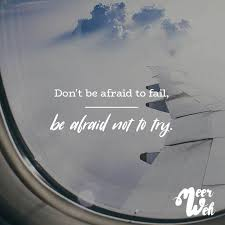 Dont Be Afraid To Fail Be Afraid Not To Try Life