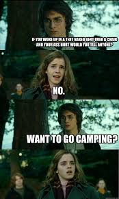 If You Woke Up In A Tent Naked Bent Over A Chair And Your Ass Hurt Would You Tell Anyone No Want To Go Camping Horny Harry Quickmeme