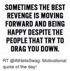 Quotes About Moving On And Being Happy Classy SOMETIMES THE BEST REVENGE IS MOVING FORWARD AND BEING HAPPY DESPITE