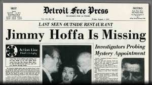 Image result for controversial labor leader James Riddle Hoffa goes missing from the parking lot of a Detroit restaurant,