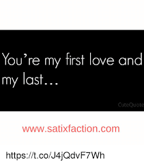 First Love Quotes Interesting You're My First Love And My Last Cute Quote WWWSatiXfaction Comm