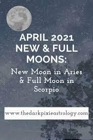April 2021 New & Full Moons: New Moon in Aries & Full Moon in Scorpio