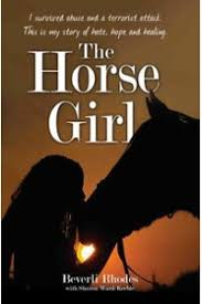 楽天Kobo電子書籍ストア: The Horse Girl - I survived abuse and a terrorist attack.  This is my story of hope and redemption - Beverly Rhodes - 9781784181437