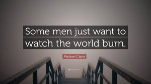 """michael caine quote """"some men just want to watch the world burn michael caine quote """"some men just want to watch the world burn """""""