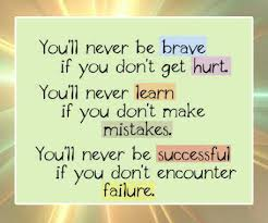 Quotes on Life - Youl Never be Brave if you dont get hurt