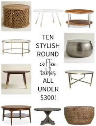 ten affordable round coffee tables all gorgeous and all under 300