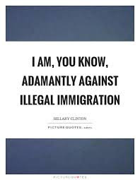 Immigration Quotes Extraordinary I Am You Know Adamantly Against Illegal Immigration Picture Quotes