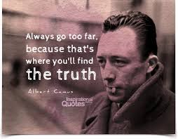 Albert Camus Quotes Amazing Always Go Too Far Because That's Where You'll Find The Truth Quote